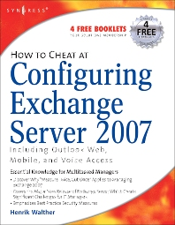 How to Cheat at Configuring Exchange Server 2007, 1st Edition,Henrik Walther,ISBN9781597491372