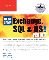 The Best Damn Exchange, SQL and IIS Book Period - 1st Edition - ISBN: 9781597492195, 9780080556888