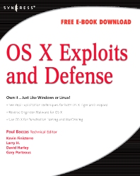 OS X Exploits and Defense, 1st Edition,Paul Baccas,Kevin Finisterre,Larry H.,David Harley,Gary Porteus,Chris Hurley,Johnny Long,ISBN9781597492546