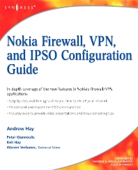 Nokia Firewall, VPN, and IPSO Configuration Guide, 1st Edition,Andrew Hay,Keli Hay,Peter Giannoulis,ISBN9781597492867