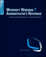 Microsoft Windows 7 Administrator's Reference, 1st Edition,Jorge Orchilles,ISBN9781597495615