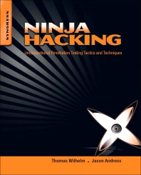 Ninja Hacking, 1st Edition,Thomas Wilhelm,Jason Andress,ISBN9781597495882