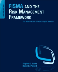 FISMA and the Risk Management Framework, 1st Edition,Stephen Gantz,Daniel Philpott,ISBN9781597496414