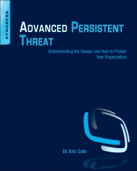 Advanced Persistent Threat, 1st Edition,Eric Cole,ISBN9781597499491