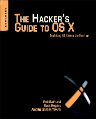 The Hacker's Guide to OS X, 1st Edition,Robert Bathurst,Russ Rogers,Alijohn Ghassemlouei,ISBN9781597499507