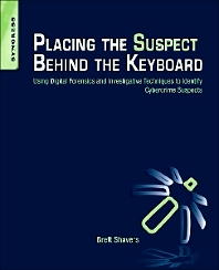Placing the Suspect Behind the Keyboard, 1st Edition,Brett Shavers,ISBN9781597499859