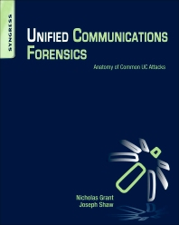Unified Communications Forensics, 1st Edition,Nicholas Grant,Joseph Shaw,ISBN9781597499927