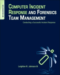 Computer Incident Response and Forensics Team Management, 1st Edition,Leighton Johnson,ISBN9781597499965