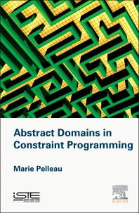 Abstract Domains in Constraint Programming - 1st Edition - ISBN: 9781785480102, 9780081004647