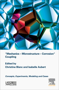 Mechanics - Microstructure - Corrosion Coupling - 1st Edition - ISBN: 9781785483097, 9780128192412