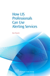 How LIS Professionals Can Use Alerting Services - 1st Edition - ISBN: 9781843341284, 9781780630960