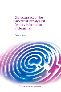 Characteristics of the Successful 21St Century Information Professional, 1st Edition,Dennie Heye,ISBN9781843341451