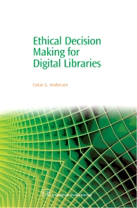 Ethical Decision Making for Digital Libraries - 1st Edition - ISBN: 9781843341499, 9781780630939