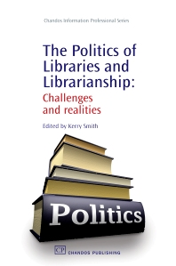 The Politics of Libraries and Librarianship - 1st Edition - ISBN: 9781843343431, 9781780631394