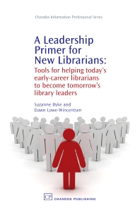 A Leadership Primer for New Librarians - 1st Edition - ISBN: 9781843344193, 9781780631431