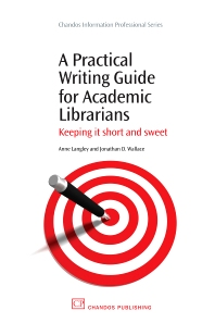 A Practical Writing Guide for Academic Librarians - 1st Edition - ISBN: 9781843345329, 9781780630342