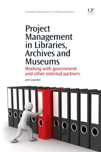 Project Management in Libraries, Archives and Museums - 1st Edition - ISBN: 9781843345664, 9781780630526