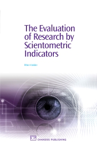 Cover image for The Evaluation of Research by Scientometric Indicators