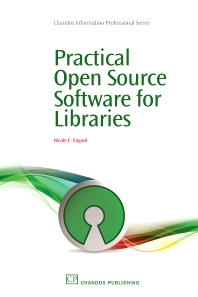 Practical Open Source Software for Libraries - 1st Edition - ISBN: 9781843345855, 9781780630434