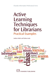 Active Learning Techniques for Librarians, 1st Edition,Andrew Walsh,Padma Inala,ISBN9781843345923