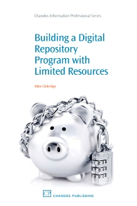 Building a Digital Repository Program with Limited Resources - 1st Edition - ISBN: 9781843345961, 9781780630458