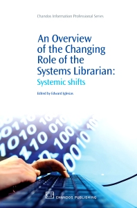 An Overview of the Changing Role of the Systems Librarian - 1st Edition - ISBN: 9781843345985, 9781780630410