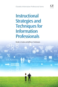 Instructional Strategies and Techniques for Information Professionals, 1st Edition,Nicole Cooke,Jeffrey Teichmann,ISBN9781843346432