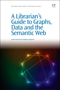 Cover image for A Librarian's Guide to Graphs, Data and the Semantic Web