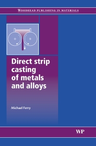 Direct Strip Casting of Metals and Alloys - 1st Edition - ISBN: 9781845690496, 9781845691660