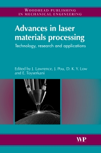 Advances in Laser Materials Processing, 1st Edition,Jonathan Lawrence,J Pou,D K Y Low,E Toyserkani,ISBN9781845694746