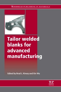 Tailor Welded Blanks for Advanced Manufacturing, 1st Edition,B Kinsey,X Wu,ISBN9781845697044