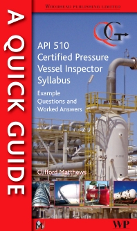 A Quick Guide to API 510 Certified Pressure Vessel Inspector Syllabus - 1st Edition - ISBN: 9781845697556, 9780857091024