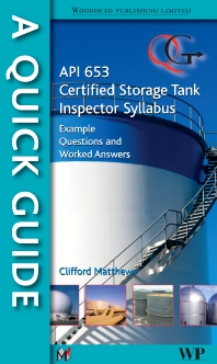 A Quick Guide to API 653 Certified Storage Tank Inspector Syllabus - 1st Edition - ISBN: 9781845697563, 9780857095275
