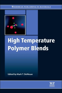High Temperature Polymer Blends, 1st Edition,Mark T. DeMeuse,ISBN9781845697853