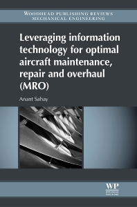 Leveraging Information Technology for Optimal Aircraft Maintenance, Repair and Overhaul (MRO), 1st Edition,A Sahay,ISBN9781845699826