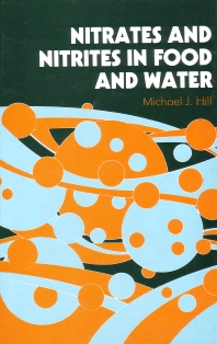 Nitrates and Nitrites in Food and Water - 1st Edition - ISBN: 9781855732827, 9781855736559