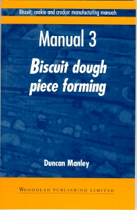 Biscuit, Cookie and Cracker Manufacturing Manuals - 1st Edition - ISBN: 9781855732940, 9781855736221