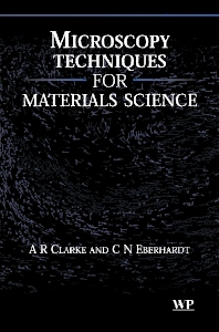 Microscopy Techniques for Materials Science - 1st Edition - ISBN: 9781855735873, 9781855737501