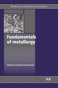 Fundamentals of Metallurgy, 1st Edition,S Seetharaman,ISBN9781855739277