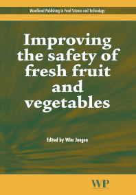 Improving the Safety of Fresh Fruit and Vegetables - 1st Edition - ISBN: 9781855739567, 9781845690243
