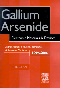 Gallium Arsenide, Electronics Materials and Devices. A Strategic Study of Markets, Technologies and Companies Worldwide 1999-2004, 3rd Edition,R. Szweda,ISBN9781856173643