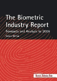 The Biometric Industry Report - Forecasts and Analysis to 2006, 2nd Edition,M Lockie,ISBN9781856173940