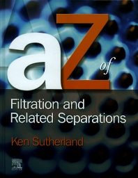 A - Z of Filtration and Related Separations, 1st Edition,Kenneth Sutherland,ISBN9781856174077