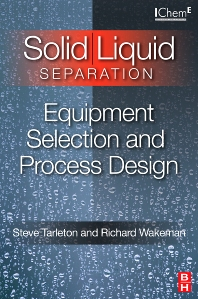 Solid/Liquid Separation: Equipment Selection and Process Design - 1st Edition - ISBN: 9781856174213, 9780080467177