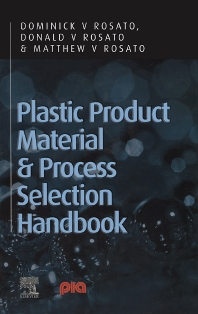 Plastic Product Material and Process Selection Handbook, 1st Edition,Donald, Dominick, Matthew Rosato, Rosato, Rosato,ISBN9781856174312