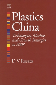 Plastics China: Technologies, Markets and Growth strategies to 2008, 1st Edition,Donald Rosato,ISBN9781856174442