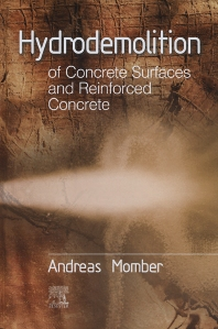 Hydrodemolition of Concrete Surfaces and Reinforced Concrete - 1st Edition - ISBN: 9781856174602, 9780080534305