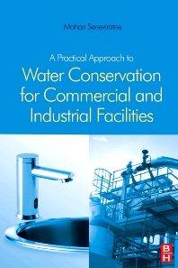 A Practical Approach to Water Conservation for Commercial and Industrial Facilities, 1st Edition,Mohan Seneviratne,ISBN9781856174893