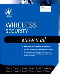 Wireless Security: Know It All, 1st Edition,Praphul Chandra,Dan Bensky,Tony Bradley,Chris Hurley,Steve Rackley,John Rittinghouse, PhD, CISM,James Ransome, PhD, CISM, CISSP,Timothy Stapko,George L Stefanek,Frank Thornton,Chris Lanthem,Jon Wilson,ISBN9781856175296