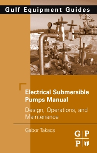 Electrical Submersible Pumps Manual, 1st Edition,Gabor Takacs,ISBN9781856175579